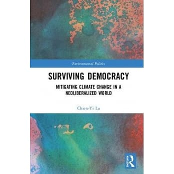 Surviving Democracy : Mitigating Climate Change In A Neoliberalized World